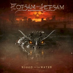 Blood in the Water by Flotsam and Jetsam